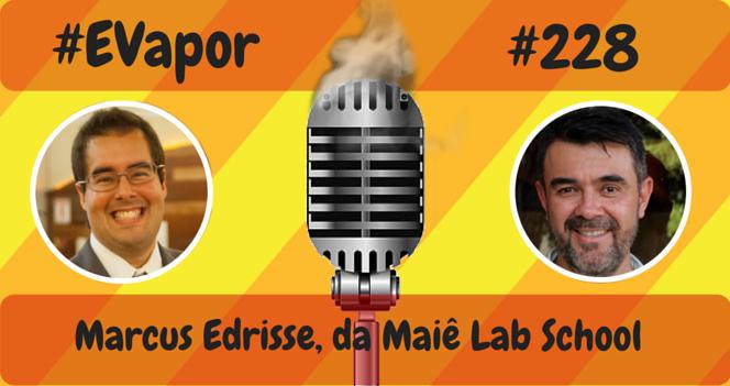 EVapor 0228 - Marcus Edrisse da Maie Lab School