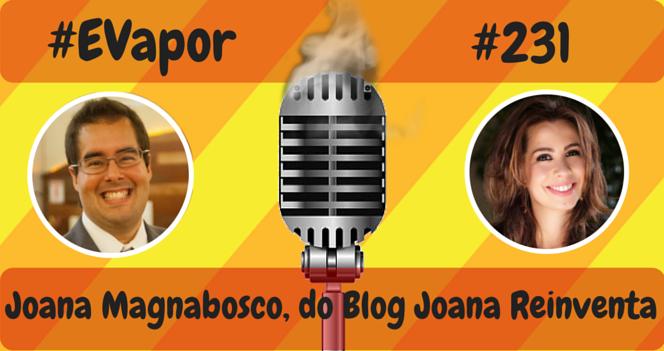 EVapor - 0231 - Joana Magnabosco do Blog Joana Reinventa