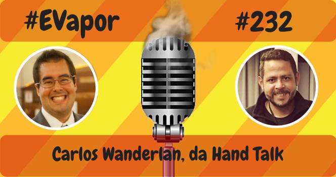 EVapor -  0232 - Carlos Wanderlan da Hand Talk