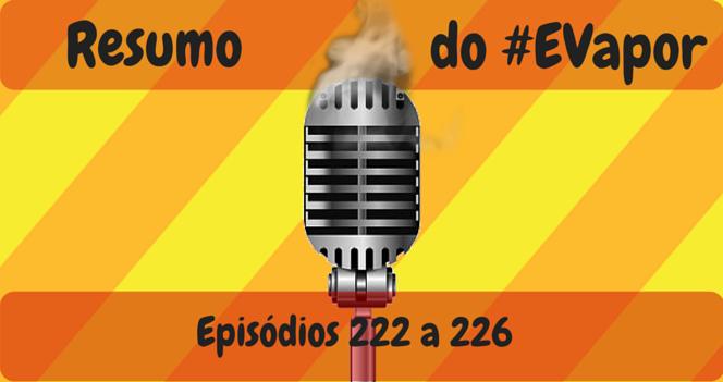 Resumo do EVapor - Eps 222 a 226