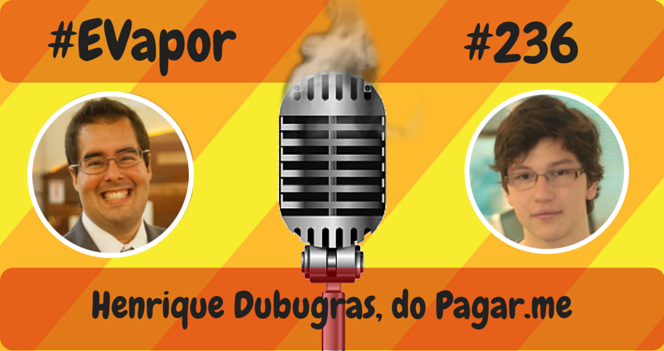 EVapor - 0236 - Henrique Dubugras do Pagarme