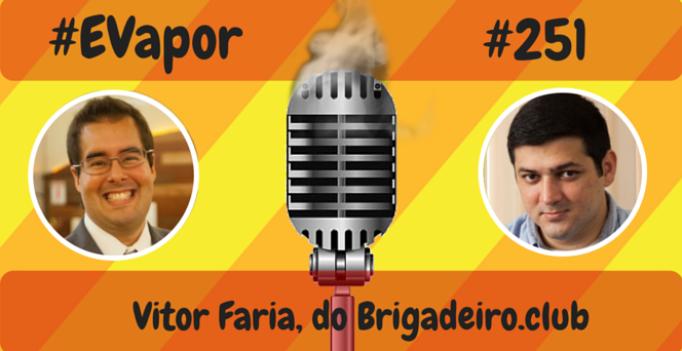 EVapor 251 - Vitor Faria do Brigadeiro.club