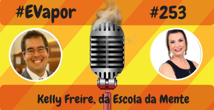 EVapor - 253 - Kelly Freire da Escola da Mente