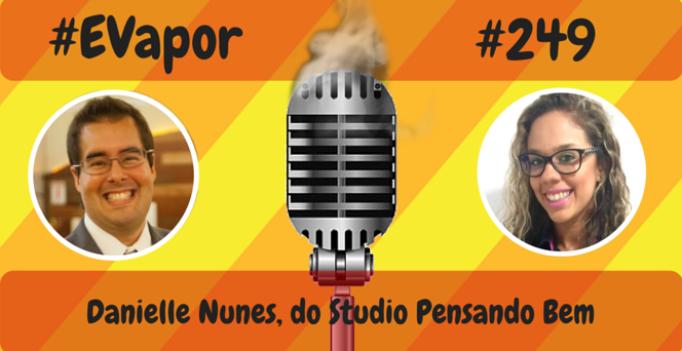 Evapor - 249 - Danielle Nunes do Studio Pensando Bem