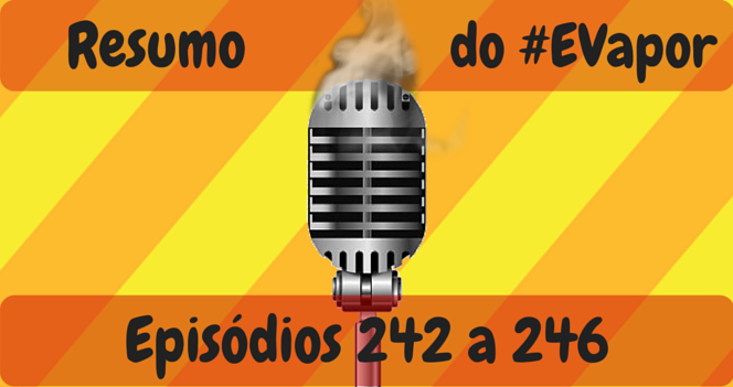 Resumo do EVapor Eps 242 a 246