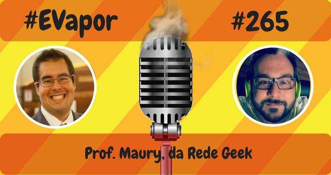 EVapor 265 - Prof Maury da Rede Geek