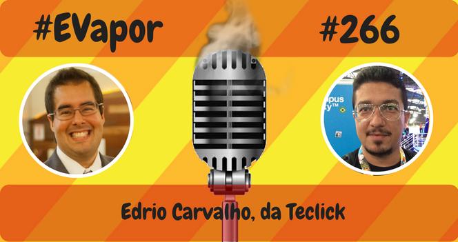 EVapor 266 - Edrio Carvalho da Teclick