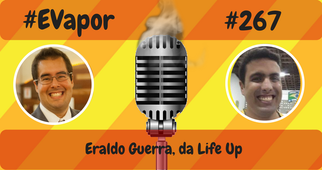 EVapor - 267 - Eraldo Guerra da Life Up