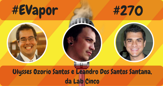 EVapor 270 - Leandro Dos Santos Santana e Ulysses Ozorio Santos da Lab Cinco