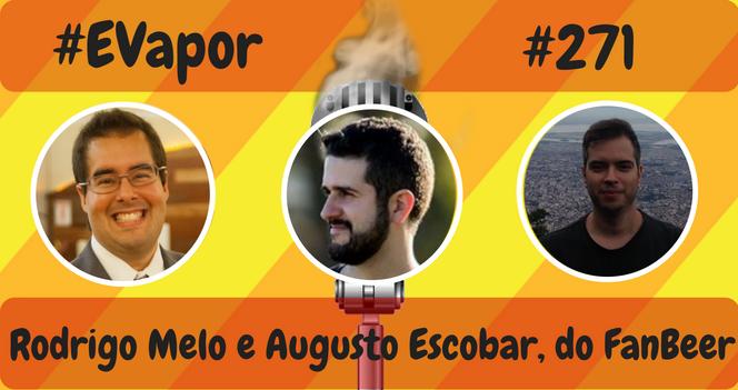 EVapor - 271 - Rodrigo Melo e Augusto Escobar do FanBeer