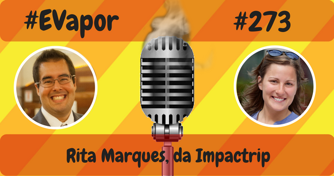 EVapor 273 - Rita Marques da Impactrip