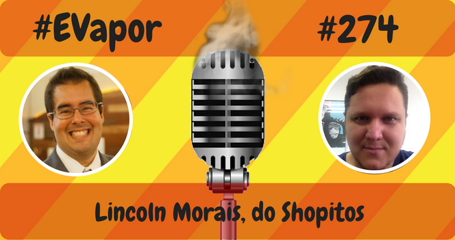 EVapor - 274 - Lincoln Morais do Shopito - final