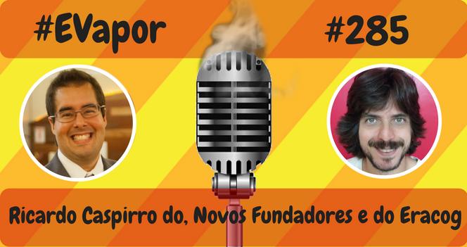 evapor-285-ricardo-caspirro-do-novos-fundadores-e-do-eracog